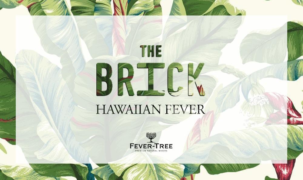The Brick - Fever Tree - Hawaiian Fever